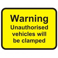 Warning Unauthorised Vehicles Will Be Clamped Sign 600 x 450mm