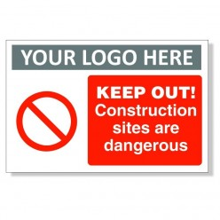Keep Out Construction Sites Are Dangerous Custom Logo Sign