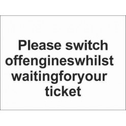 Please Switch Off Engines Whilst Waiting For Your Ticket Parking Sign