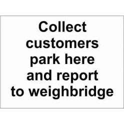 Collect Customers Park Here And Report To Weighbridge Parking Sign