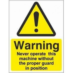 Never Operate This Machine Without The Proper Guard In Position Warning Sign